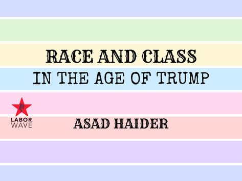 Race and Class in the Age of Trump with Asad Haider