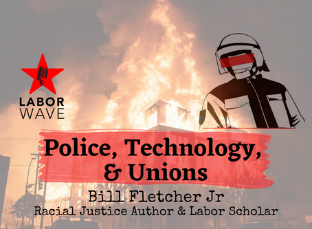 Police, Technology, & Unions with Bill Fletcher Jr