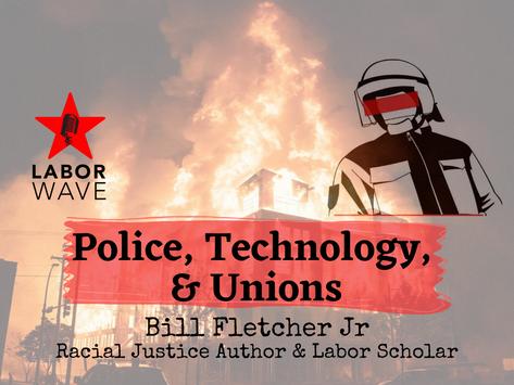 Police, Technology, & Unions with Bill Fletcher Jr