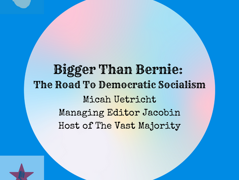 Bigger Than Bernie: The Road To Democratic Socialism with Micah Uetricht