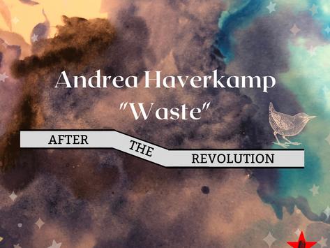 Waste After The Revolution w/ Andrea Haverkamp