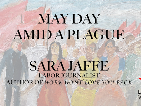 May Day Amid A Plague w/ Sarah Jaffe