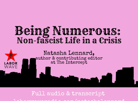Being Numerous: Non-fascist Life in a Crisis w/ Natasha Lennard