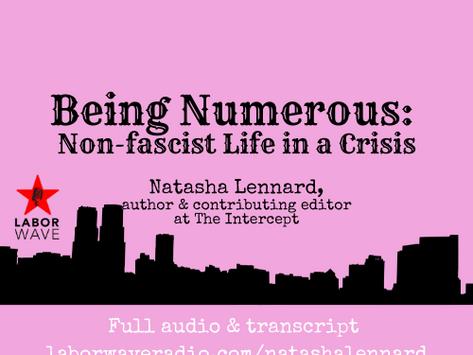Being Numerous: Non-fascist Life in a Crisis w/ Natasha Lennard