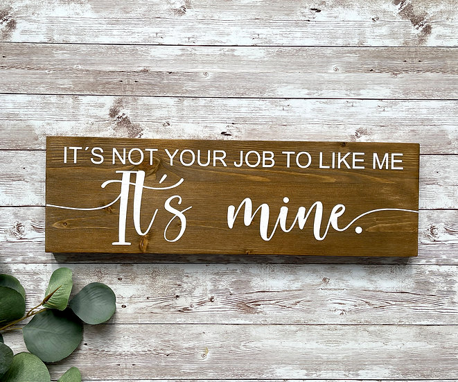 """""""IT´S NOT YOUR JOB TO LIKE ME"""",  ca. 12 x 39 cm"""