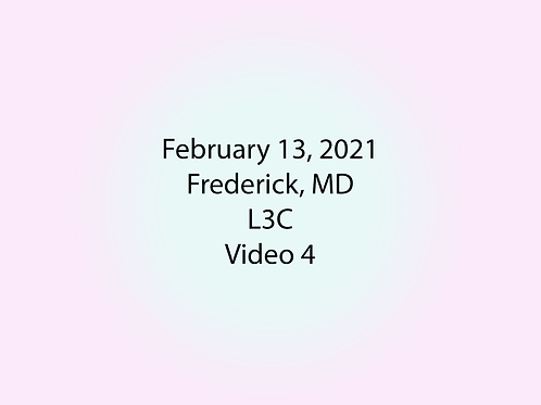 February 13 Frederick, MD L3C: Video 4