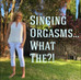 How I Stumbled on the Power of        Singing Orgasms