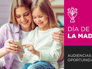 Día de la Madre: Audiencias para tus campañas