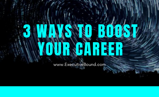 Introducing 3 Ways to Boost Your Career (Part I of 3)