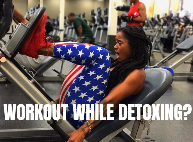 Can you workout while DETOXING?
