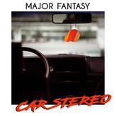 Major Fantasy // Car Stereo