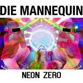 Die Mannequin // Neon Zero