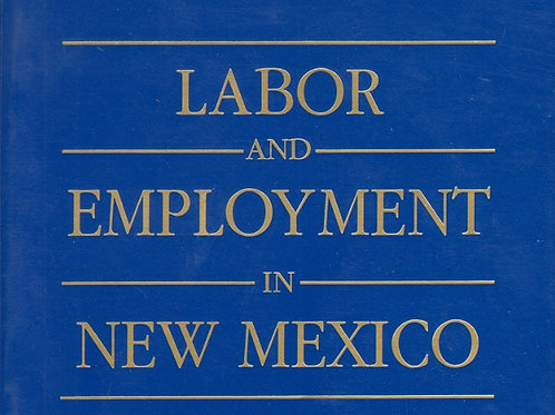 Labor and Employment in New Mexico: A Complete Desktop Guide to Employment