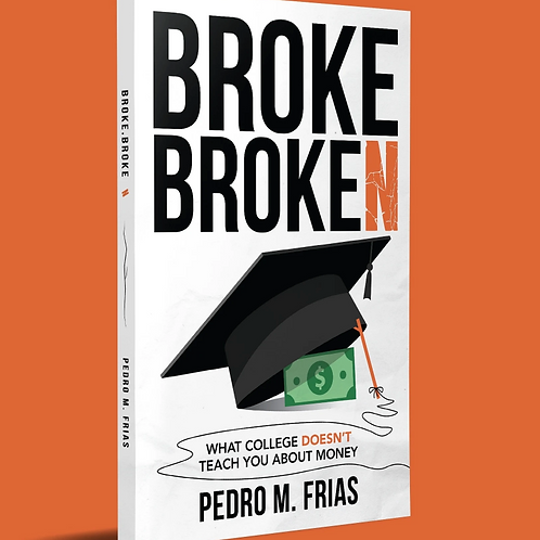 Broke, Broken: What College Doesn't Teach You About Money by Pedro M. Frias