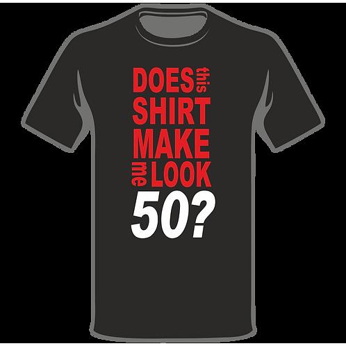 Does This Shirt Make Me Look T-Shirt, Birthday T-Shirt, Funny T-Shirt, Joke T-Shirt, Humor T-Shirt, Classic T-Shirt