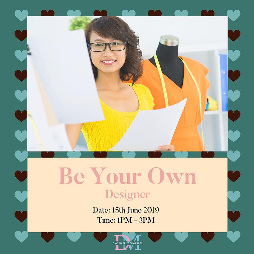 Be Your Own Designer! FULL