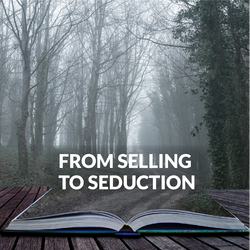 FROM SELLING TO SEDUCTION