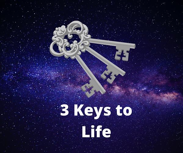 3 Keys to life