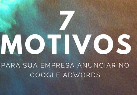 7 motivos para sua Empresa Anunciar no Google AdWords