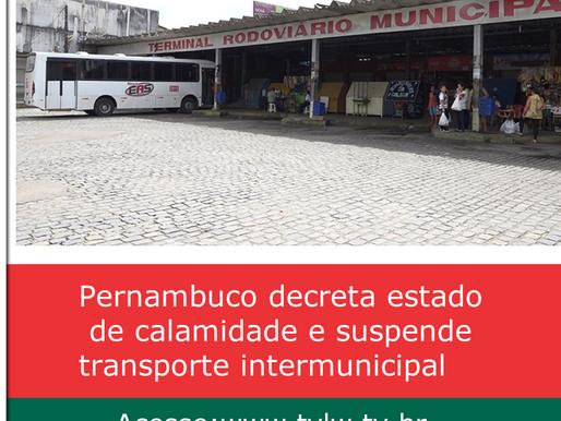 Pernambuco decreta estado de calamidade e suspende transporte intermunicipal