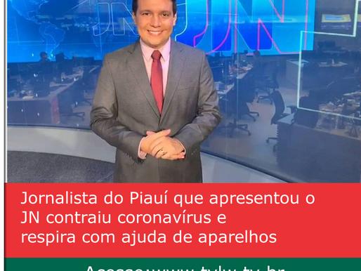 Jornalista do Piauí que apresentou o JN contraiu coronavírus e respira com ajuda de aparelhos