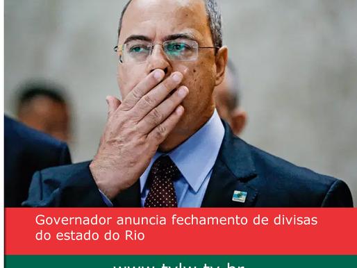 Governador anuncia fechamento de divisas do estado do Rio