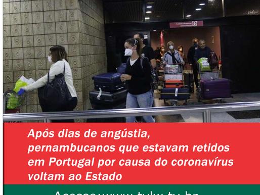 Após dias de angústia, pernambucanos que estavam retidos em Portugal por causa do coronavírus voltam