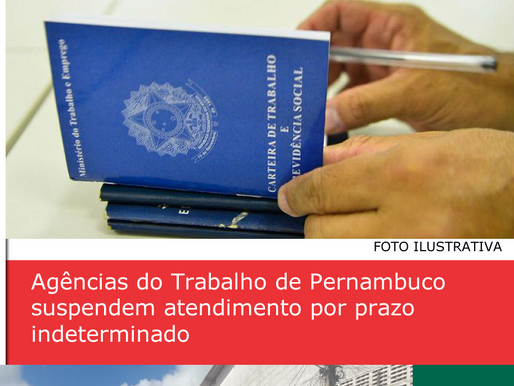 Agências do Trabalho de Pernambuco suspendem atendimento por prazo indeterminado