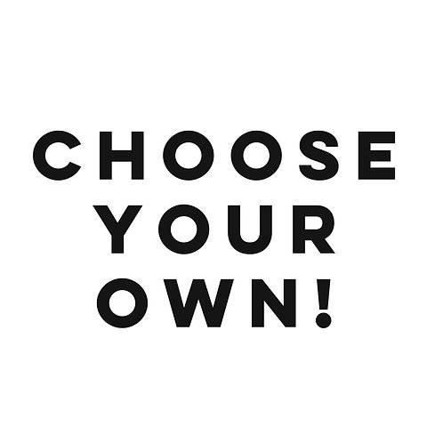 # 25 Choose Your Own!