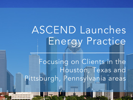 ASCEND launches energy sector practice in Houston, Texas and Pittsburgh, Pennsylvania