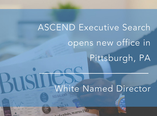 ASCEND Executive Search opens office inPittsburgh, PA