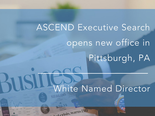 ASCEND Executive Search opens office in Pittsburgh, PA