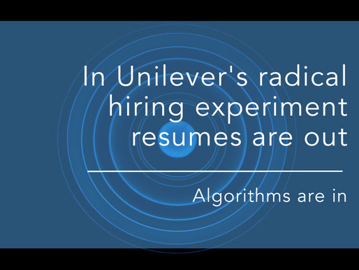 In Unilever's radical hiring experiment, resumes are out, algorithms are in