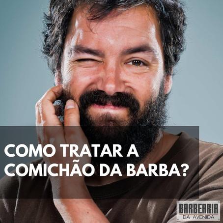 COMO TRATAR A COMICHÃO DA BARBA?