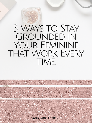 3 Ways To Stay Grounded In Your Feminine