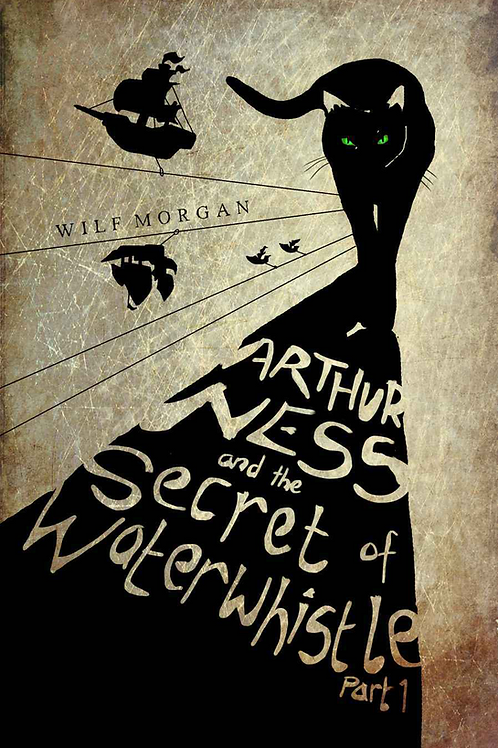 Arthur Ness and the Secret of Waterwhistle Part 1