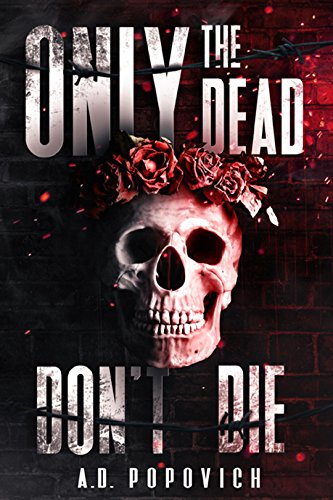 Only the Dead Don't Die by AD Popovich