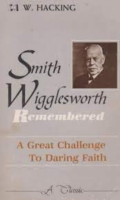 Smith Wigglesworth Remembered by W. Hacking