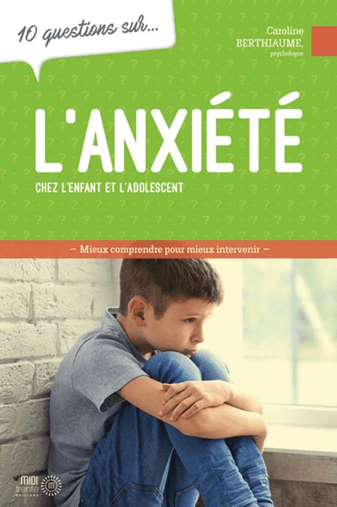 10 questions sur l'anxiété chez l'enfant et l'adolescent
