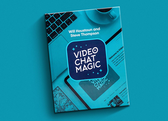 Video Chat Magic by Will Houstoun and Steve Thompson