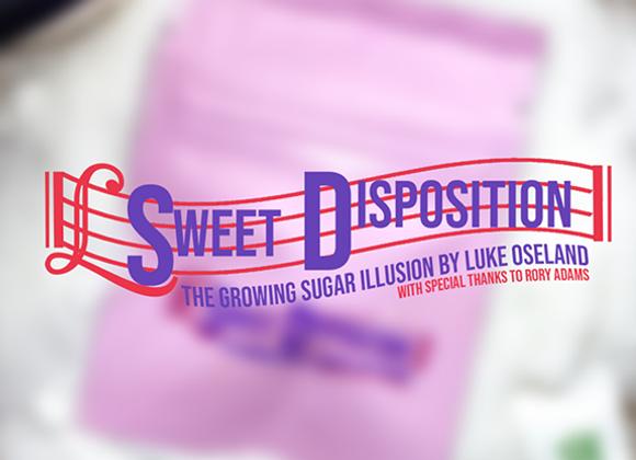 Sweet Disposition by Luke Oseland & OseyFans (GV $6)
