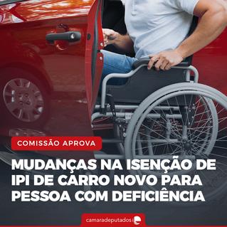 Comissão aprova proposta que dá isenção de IPI a deficiente que comprar novo veículo em até dois ano