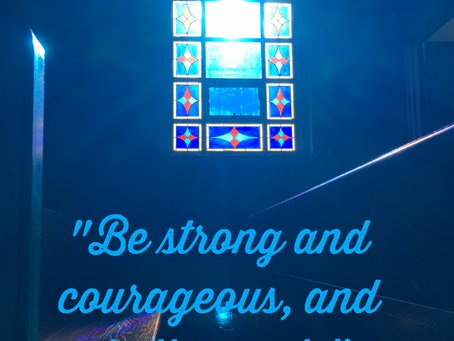"""Be Strong & Courageous, and Do the Work."""