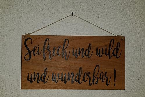 Sei frech und wild und wunderbar.
