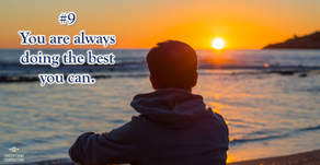 10 beliefs for a better life: #9 You are always doing the best you can.