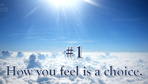 10 beliefs for a better life: #1 How you feel is a choice.