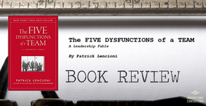 Leader's Bookshelf: The FIVE DYSFUNCTIONS of a TEAM by Patrick Lencioni