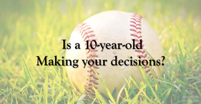 Is a 10-year-old making your decisions?
