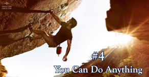 10 beliefs for a better life: #4 You Can Do Anything!
