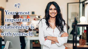 10 beliefs for a better life: #7 Your most important relationship is with yourself.